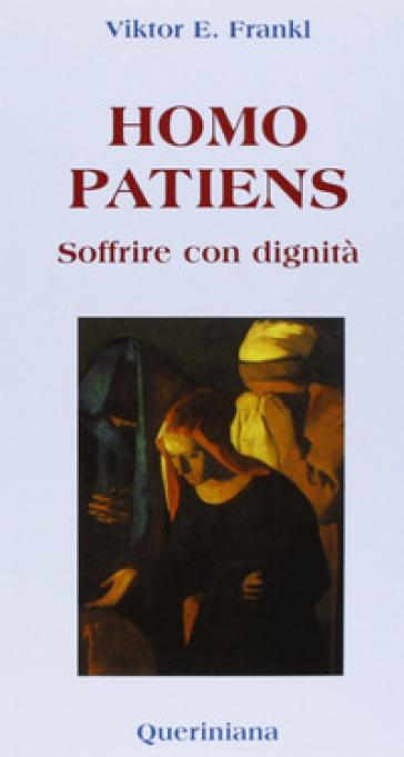 Homo patiens. Soffrire con dignità - Viktor E. Frankl | Rochesterscifianimecon.com