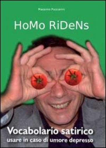 Homo ridens. Vocabolario satirico. Usare in caso di umore depresso - Massimo Pucciarini   Rochesterscifianimecon.com