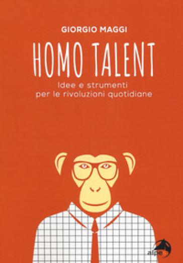 Homo talent. Idee e strumenti per le rivoluzioni quotidiane - Giorgio Maggi | Ericsfund.org