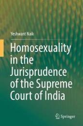 Homosexuality in the Jurisprudence of the Supreme Court of India