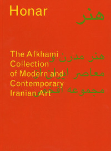 Honar: The Afkhami Collection of modern and contemporary iranian art. Ediz. a colori - Sussan Babaie |