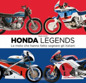 Honda legends. Le moto che hanno fatto sognare gli italiani - Claudio Corsetti | Ericsfund.org