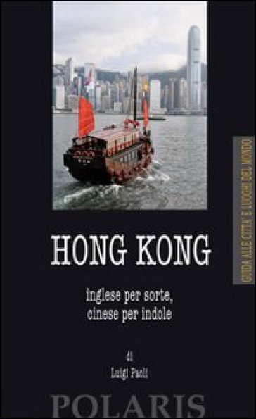 Hong Kong. Inglese per sorte, cinese per indole - Luigi Paoli | Rochesterscifianimecon.com