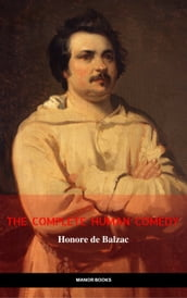 Honoré de Balzac: The Complete  Human Comedy  Cycle (100+ Works) (Manor Books) (The Greatest Writers of All Time)