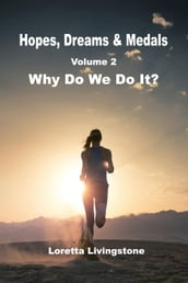 Hopes, Dreams & Medals volume 2, Why Do We Do It?