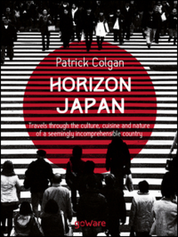 Horizon Japan. Travels through the culture, cuisine and nature of a seemingly incomprehensible country - Patrick Colgan |
