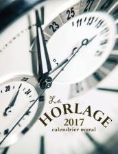 La Horlage 2017 Calendrier Mural (Edition France)