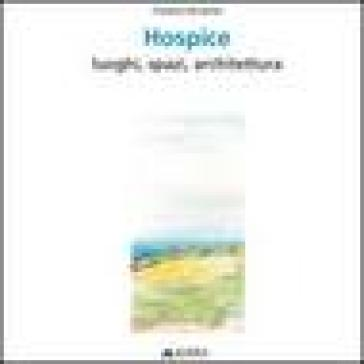 Hospice. Luoghi, spazi, architettura. Ediz. italiana e inglese - Tiziana Ferrante |