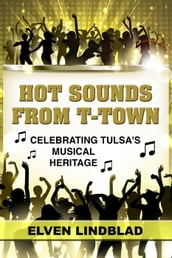 Hot Sounds from T-Town: Celebrating Tulsa s Musical Heritage