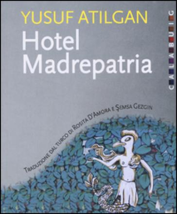 Hotel Madrepatria - Yusuf Atilgan |