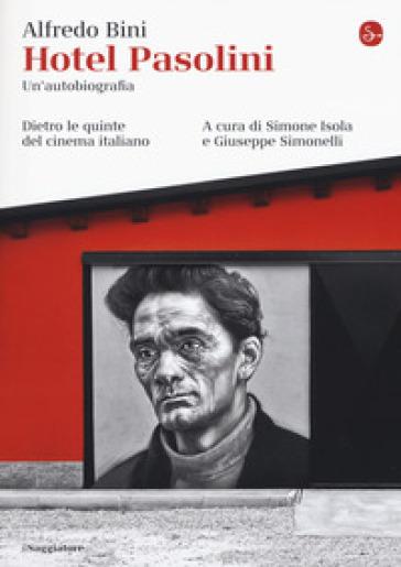 Hotel Pasolini. Un'autobiografia. Dietro le quinte del cinema italiano - Alfredo Bini |