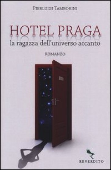 Hotel Praga. La ragazza dell'universo accanto - Pierluigi Tamborini   Kritjur.org