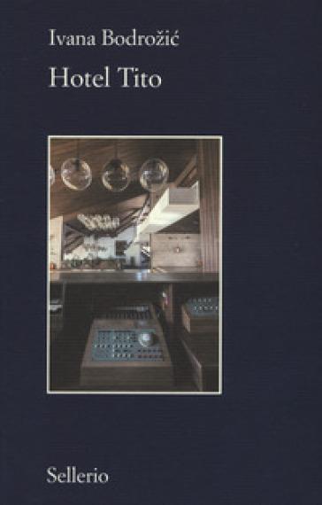 Hotel Tito - Ivana Bodrozic | Rochesterscifianimecon.com