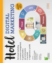 Image of Hotel digital marketing. Dal visual marketing al revenue management, la guida pratica per promuovere il tuo hotel e migliorarne i profitti
