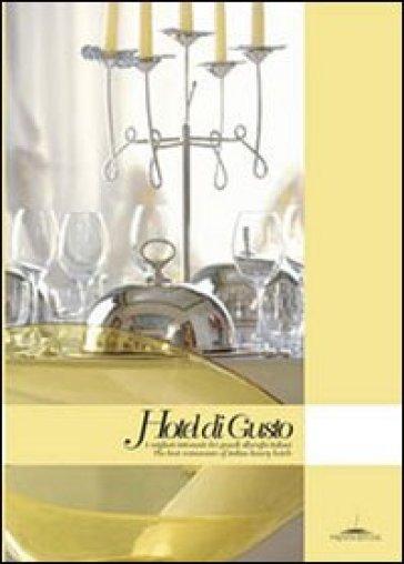 Hotel di gusto. I migliori ristoranti di alberghi italiani-The best restaurant of italian luxury hotels. Ediz. bilingue - Gualtiero Spotti  