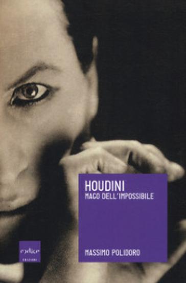 Houdini. Mago dell'impossibile - Massimo Polidoro |
