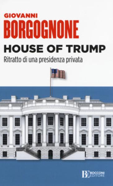 House of Trump. Ritratto di una presidenza privata - Giovanni Borgognone | Thecosgala.com