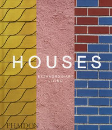 Houses. Extraordinary living. Ediz. illustrata