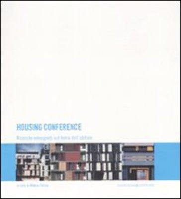 Housing conference. Ricerche emergenti sul tema dell'abitare. Ediz. italiana, inglese e spagnola - Milena Farina |