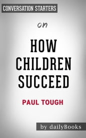 How Children Succeed: by Paul Tough Conversation Starters