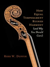 How Equal Temperament Ruined Harmony (and Why You Should Care)