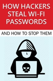 How Hackers Steal Wi-Fi Passwords and How to Stop Them