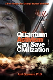 How Quantum Activism Can Save Civilization: A Few People Can Change Human Evolution