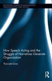 How Speech Acting and the Struggle of Narratives Generates Organization