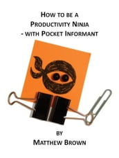 How To Be A Productivity Ninja: With Pocket Informant
