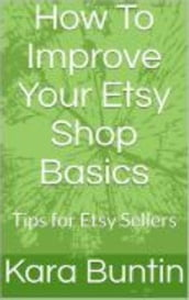 How To Improve Your Etsy Shop Basics: Tips For Etsy Sellers