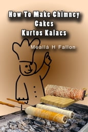 How To Make Chimney Cakes: Kurtos Kalacs