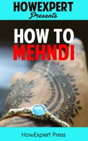 How To Mehndi: Your Step-By-Step Guide To Drawing And Applying Mehndi