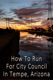 How To Run For City Council in Tempe, Arizona