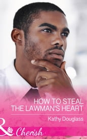 How To Steal The Lawman s Heart (Mills & Boon Cherish) (Sweet Briar Sweethearts, Book 1)