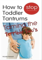 How To Stop Toddler Tantrums: Taming The Terrible Two s