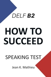How To Succeed DELF B2 - SPEAKING TEST