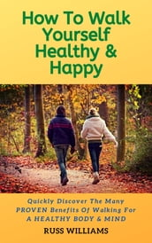 How To Walk Yourself Healthy & Happy
