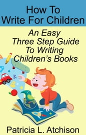 How To Write For Children An Easy Three Step Guide To Writing Children s Books