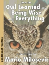 How the Owl Learned that Being Wise isn t Everything