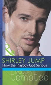 How the Playboy Got Serious (Mills & Boon Modern Tempted) (The McKenna Brothers, Book 2)