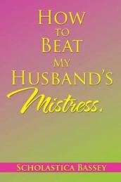 How to Beat My Husband s Mistress.
