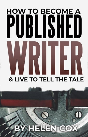 How to Become a Published Writer (& Live to Tell the Tale)