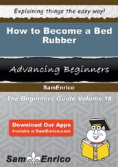 How to Become a Bed Rubber