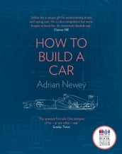 How to Build a Car: The Autobiography of the World s Greatest Formula 1 Designer