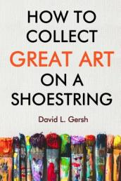 How to Collect Great Art on a Shoestring