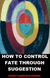 How to Control Fate Through Suggestion