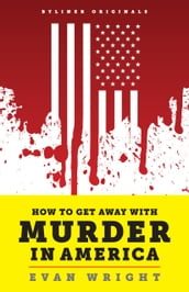 How to Get Away with Murder in America: Drug Lords, Dirty Pols, Obsessed Cops, and the Quiet Man Who Became the CIA s Master Killer