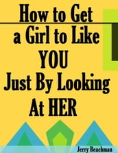 How to Get a Girl to Like You Just By Looking At Her