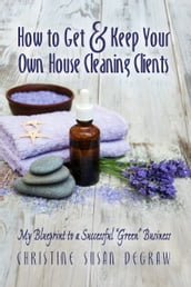 How to Get & Keep Your Own House Cleaning Clients: My Blueprint to a Successful