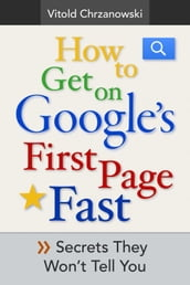 How to Get on Google s First page FAST: Secrets They Won t Tell You